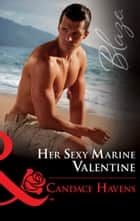 Her Sexy Marine Valentine (Mills & Boon Blaze) (Uniformly Hot!, Book 66) eBook by Candace Havens