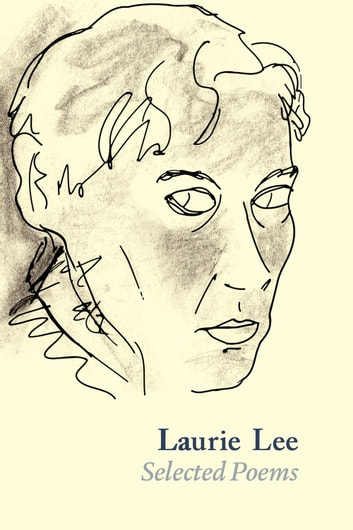 Laurie Lee Selected Poems ebook by Laurie Lee