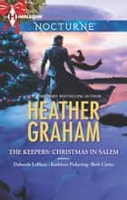 The Keepers: Christmas in Salem - Do You Fear What I Fear?\The Fright Before Christmas\Unholy Night\Stalking in a Winter Wonderland ebook by Heather Graham, Deborah LeBlanc, Kathleen Pickering,...