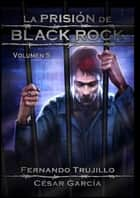 La prisión de Black Rock: Volumen 5 ebook by Fernando Trujillo