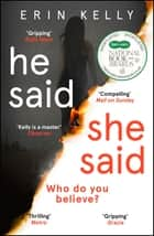 He Said/She Said - the must-read bestselling suspense novel of the year ebook by Erin Kelly