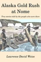 Alaska Gold Rush at Nome ebook by Lawrence David Weiss