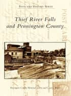Thief River Falls and Pennington County ebook by Pennington County Historical Society, Caryl J. Bugge
