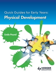 Quick Guides for Early Years: Physical Development ebook by Linda Pound