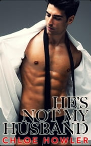 He's Not My Husband... #4 (Cuckold Hotwife Husband Erotica) ebook by Chloe Howler