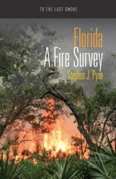 Florida - A Fire Survey ebook by Stephen J. Pyne