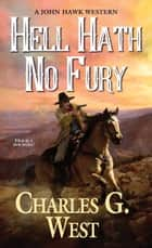 Hell Hath No Fury ebook by Charles G. West