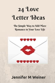 24 Love Letter Ideas ebook by Jennifer M Weiner