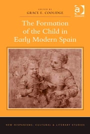 The Formation of the Child in Early Modern Spain ebook by Dr Grace E Coolidge,Dr Anne J Cruz