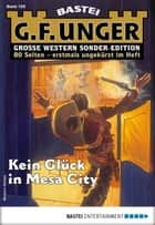 G. F. Unger Sonder-Edition 155 - Western - Kein Glück in Mesa City ebook by G. F. Unger