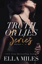 Truth or Lies Series: Books 4-6 ebook by Ella Miles