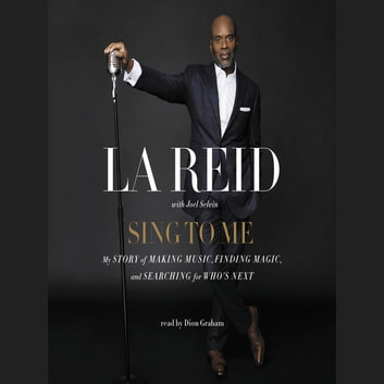 Sing to Me - My Story of Making Music, Finding Magic, and Searching for Who's Next audiobook by LA Reid