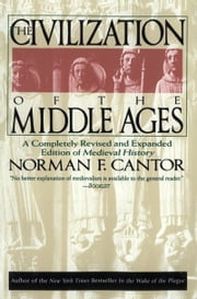 Civilization of the Middle Ages - Completely Revised and Expanded Edition, A ebook by Norman F. Cantor