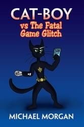 Cat-Boy vs The Fatal Game Glitch ebook by Michael Morgan