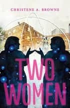 Two Women ebook by Christene A. Browne