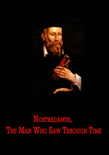 Nostradamus - The Man Who Saw Through Time ebook by Lee McCann