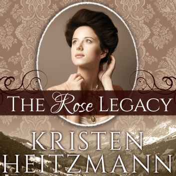 The Rose Legacy audiobook by Kristen Heitzmann