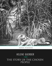 The Story of the Chosen People ebook by Helene Guerber