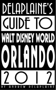 Delaplaine's 2012 Guide to Walt Disney World Orlando ebook by Andrew Delaplaine