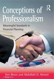 Conceptions of Professionalism - Meaningful Standards in Financial Planning ebook by Ken Bruce,Abdullahi D. Ahmed