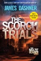 The Scorch Trials (Maze Runner Series #2) ebook by James Dashner
