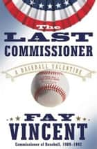 The Last Commissioner ebook by Fay Vincent