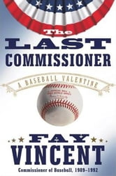 The Last Commissioner - A Baseball Valentine ebook by Fay Vincent