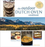 The Outdoor Dutch Oven Cookbook, Second Edition ebook by Sheila Mills