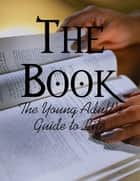 The Book - The Young Adult's Guide to Life ebook by M Osterhoudt