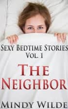 The Neighbor (Sexy Bedtime Stories Vol. 1) - Sexy Bedtime Stories, #1 ebook by Mindy Wilde