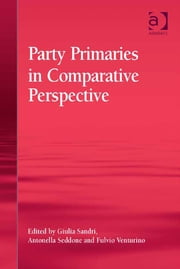 Party Primaries in Comparative Perspective ebook by Asst Prof Fulvio Venturino,Dr Antonella Seddone,Dr Giulia Sandri