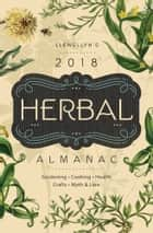 Llewellyn's 2018 Herbal Almanac - Gardening, Cooking, Health, Crafts, Myth & Lore ebook by Monica Crosson, Jill Henderson, Natalie Zaman,...