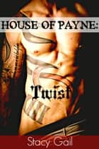 House Of Payne: Twist - House Of Payne Series, #3 ebook by Stacy Gail