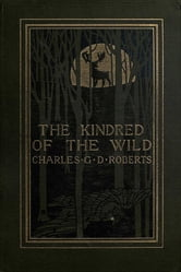The Kindred of the Wild ebook by Charles G. D. Roberts