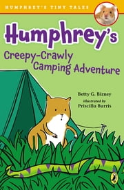 Humphrey's Creepy-Crawly Camping Adventure ebook by Betty G. Birney,Priscilla Burris