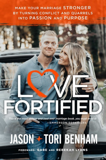Love Fortified - Make Your Marriage Stronger by Turning Conflict and Quarrels into Passion and Purpose ebook by Jason Benham,Tori Benham