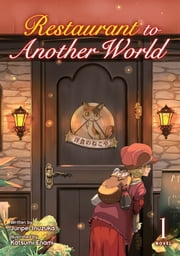 Restaurant to Another World (Light Novel) Vol. 1 ebook by Junpei Inuzuka, Katsumi Enami