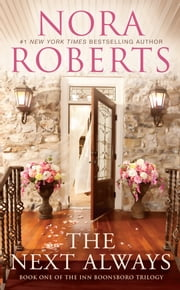 The Next Always: Book One of the Inn BoonsBoro Trilogy - Book One of the Inn BoonsBoro Trilogy ebook by Nora Roberts