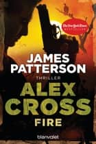 Fire - Alex Cross 14 - - Thriller ebook by James Patterson, Helmut Splinter