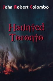 Haunted Toronto ebook by John Robert Colombo
