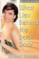 What Lies Behind the Back Door ebook by Logan Woods, Steam Books
