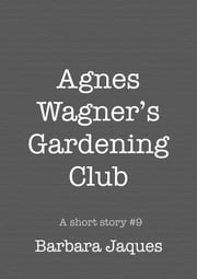 Agnes Wagner's Gardening Club ebook by Barbara Jaques