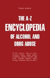 The A-Z Encyclopedia of Alcohol and Drug Abuse ebook by Nordegren, Thomas