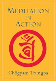 Meditation in Action: 40th Anniversary Edition - 40th Anniversary Edition ebook by Chogyam Trungpa