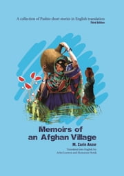 Memoirs of an Afghan Village - A Collection of Pashto Short Stories in English Translation ebook by M. Zarin Anzor,Arley Loewen,Homayun Hotak
