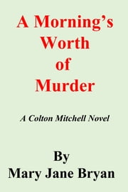 A Morning's Worth of Murder - A Colton Mitchell Novel ebook by Mary Jane Bryan