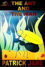 The Ant And The Man ebook by Patrick Jane