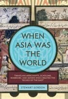 When Asia Was the World ebook by Stewart Gordon