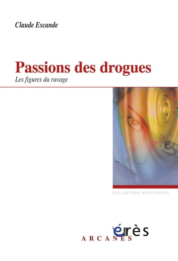 Passions des drogues ebook by Claude ESCANDE