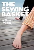 The Sewing Basket ebook by Susan White